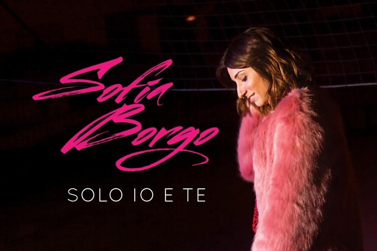 SOFIA BORGO - SOLO IO E TE